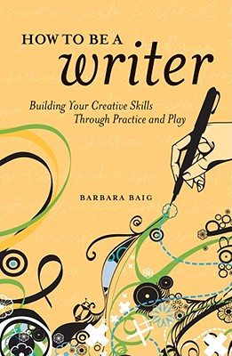 How to Be a Writer By Baig, Barbara